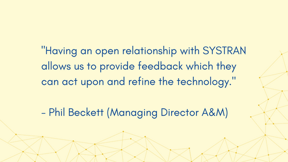 Other quotes from Phil Beckett, Managing Director at Alvarez & Marsal, a SYSTRAN's translation partner. SYSTRAN Pure Neural™ Machine Translation