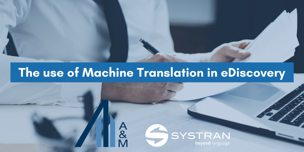 Professional is working on a laptop and writing something on a sheet. SYSTRAN's & A&M logos are below the picture. The use of Machine Translation in eDiscovery is the tagline.